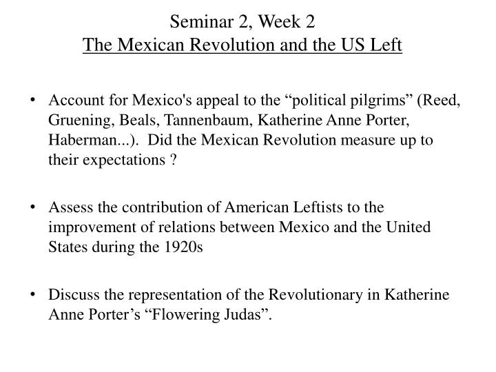 Seminar 2 week 2 the mexican revolution and the us left
