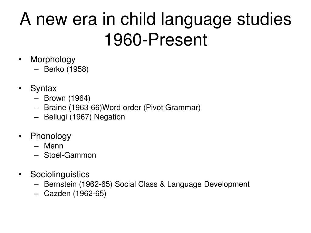 A new era in child language studies