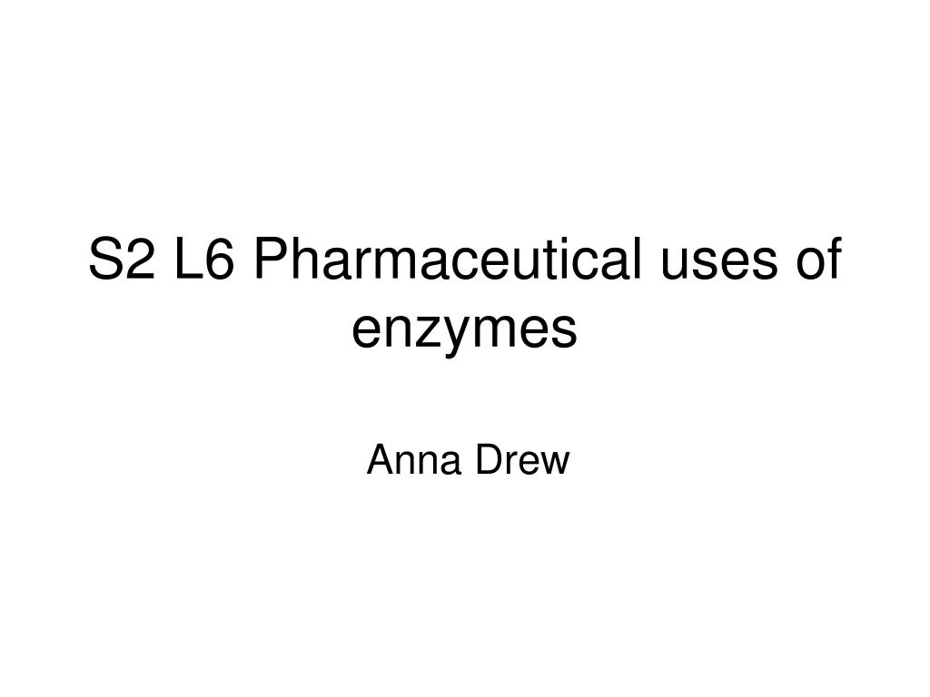 s2 l6 pharmaceutical uses of enzymes l.