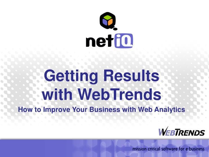 getting results with webtrends how to improve your business with web analytics n.