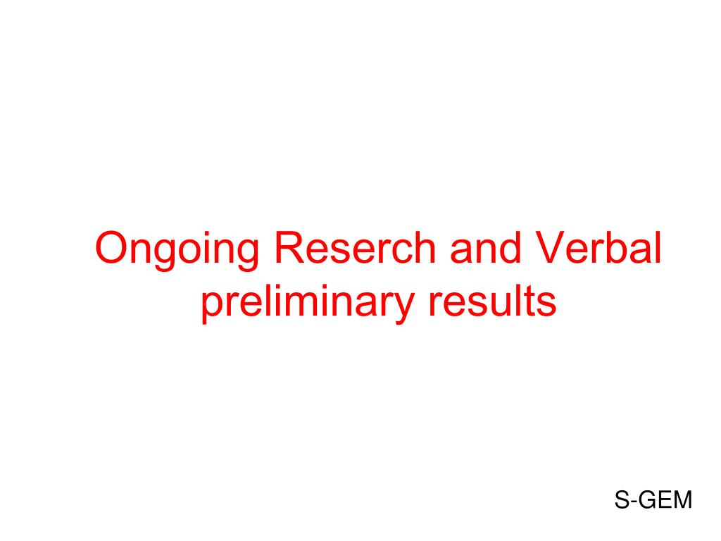 Ongoing Reserch and Verbal preliminary results