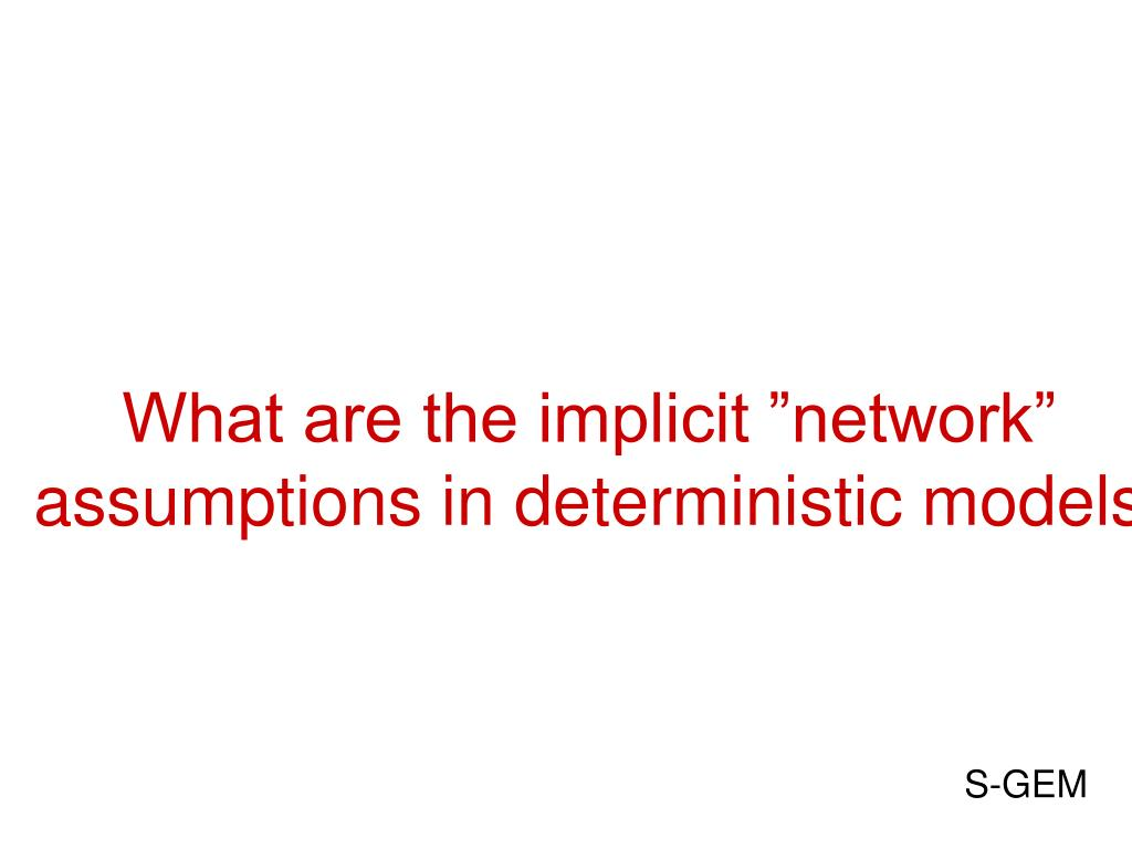 """What are the implicit """"network"""" assumptions in deterministic models"""