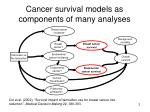 cancer survival models as components of many analyses