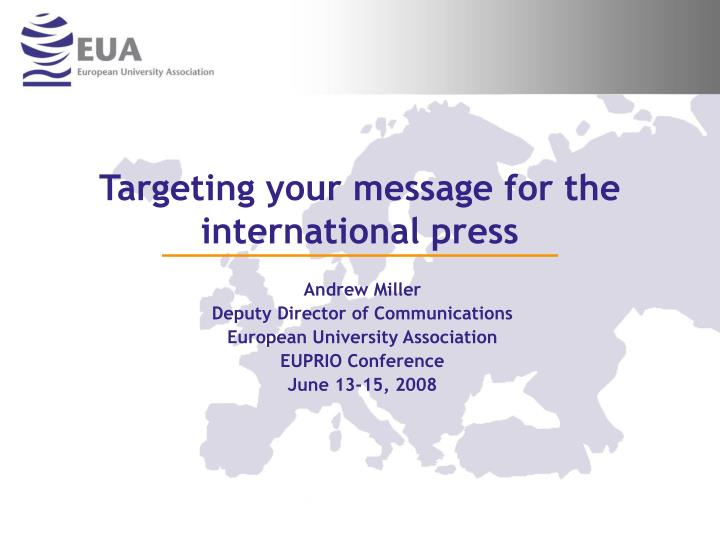 Targeting your message for the international press
