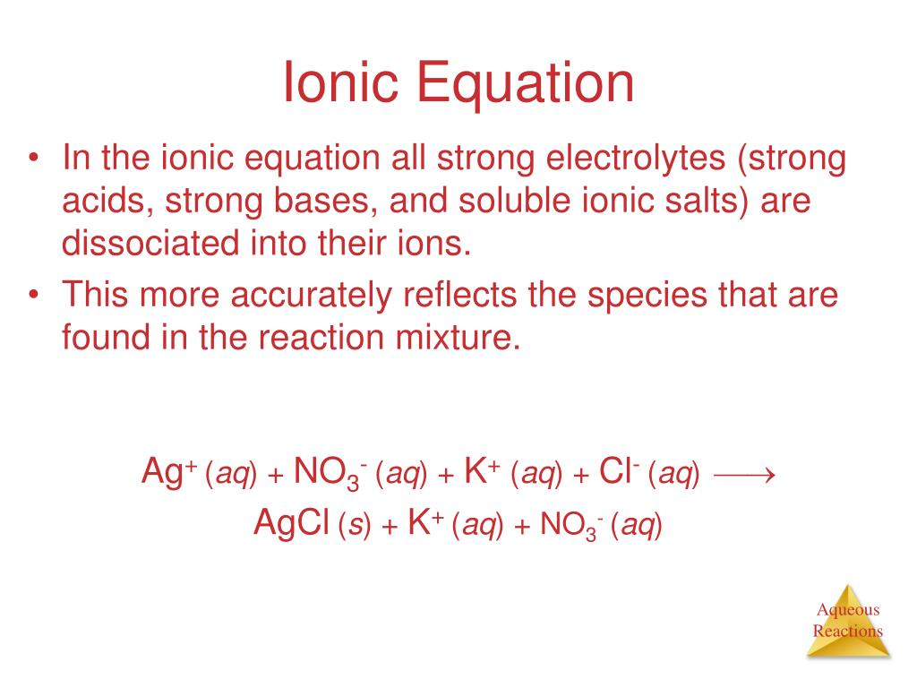 In the ionic equation all strong electrolytes (strong acids, strong bases, and soluble ionic salts) are dissociated into their ions.
