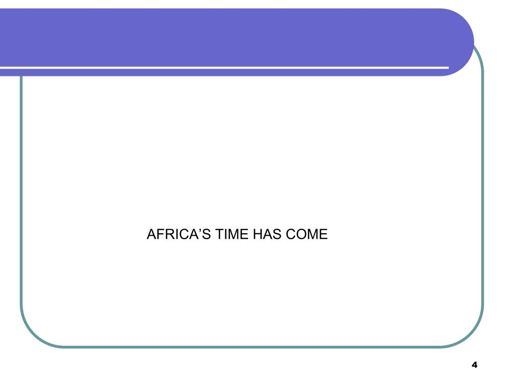 AFRICA'S TIME HAS COME