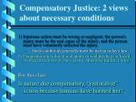 compensatory justice 2 views about necessary conditions