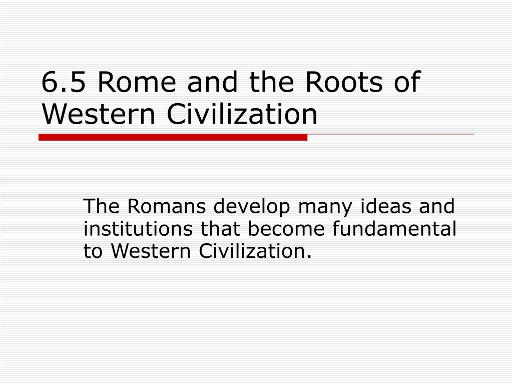 6 5 rome and the roots of western civilization l.
