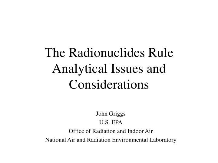 the radionuclides rule analytical issues and considerations n.