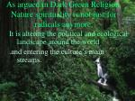 as argued in dark green religion nature spirituality is not just for radicals anymore