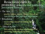 resacralize earth by promoting animistic and pantheistic perception through