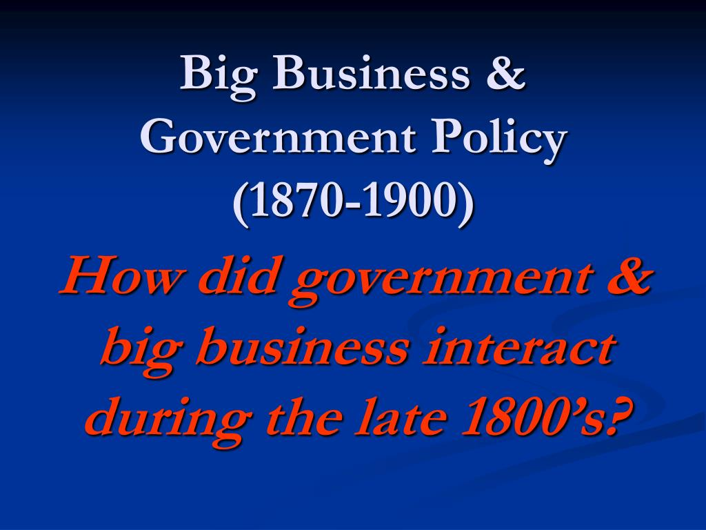 big business government policy 1870 1900 l.