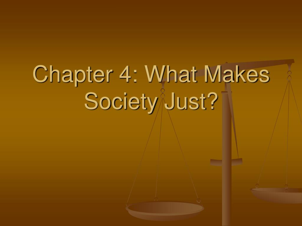 chapter 4 what makes society just l.