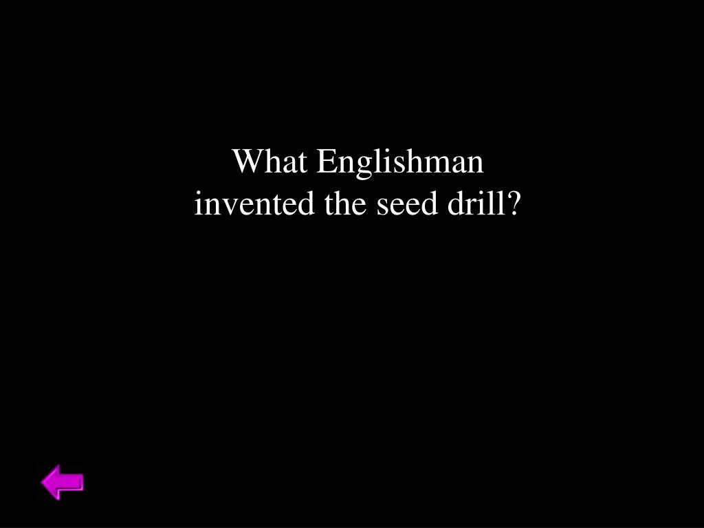 What Englishman invented the seed drill?