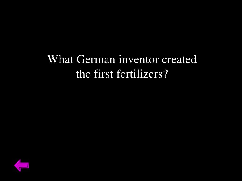 What German inventor created the first fertilizers?