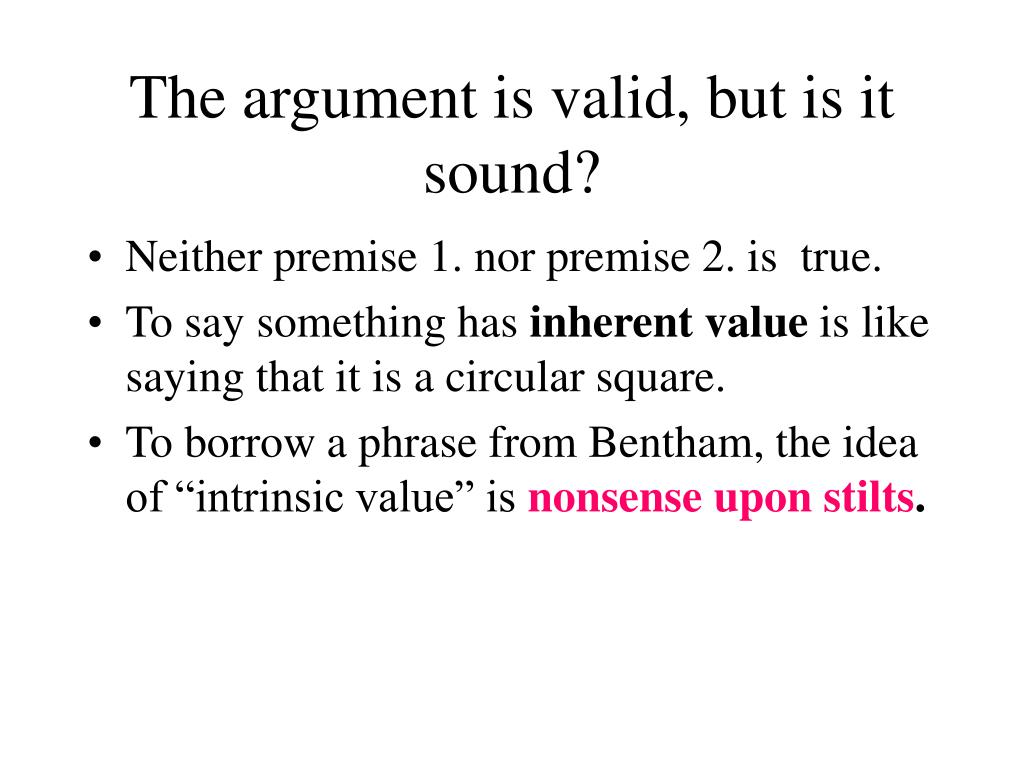 The argument is valid, but is it sound?