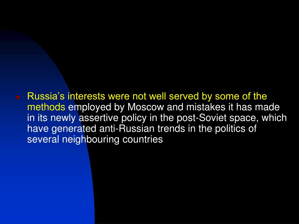 Russia's interests were not well served by some of the methods