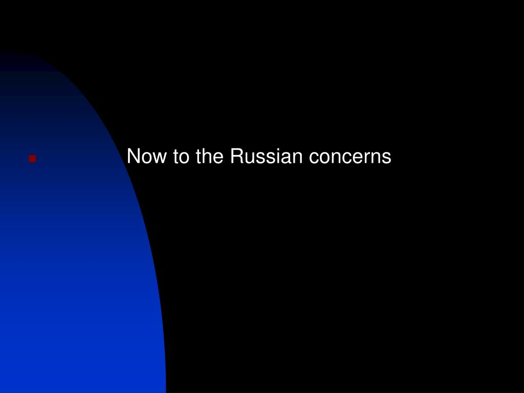 Now to the Russian concerns