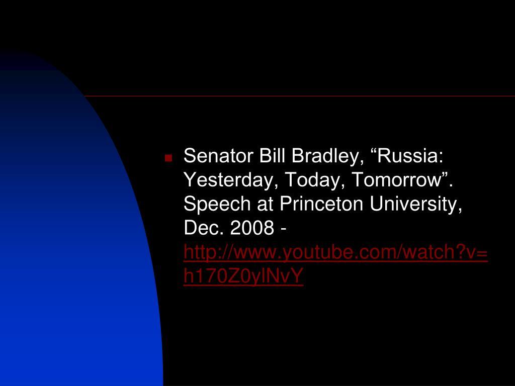 "Senator Bill Bradley, ""Russia: Yesterday, Today, Tomorrow"". Speech at Princeton University, Dec. 2008 -"