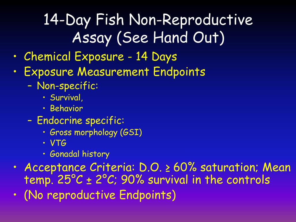 14-Day Fish Non-Reproductive Assay (See Hand Out)