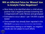will an affected fetus be missed due to analytic false negatives