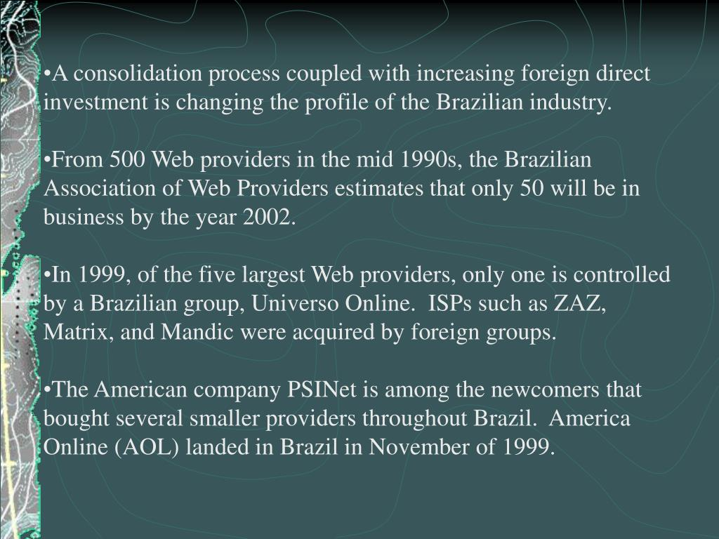 A consolidation process coupled with increasing foreign direct investment is changing the profile of the Brazilian industry.