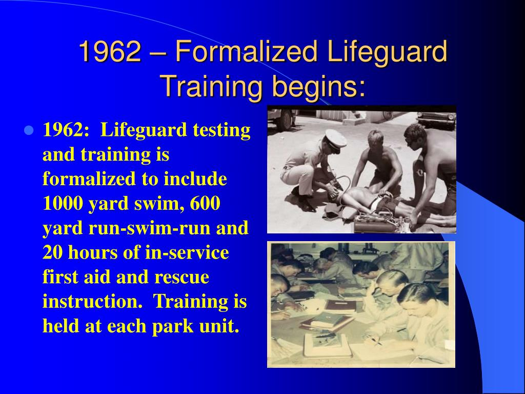 1962 – Formalized Lifeguard Training begins: