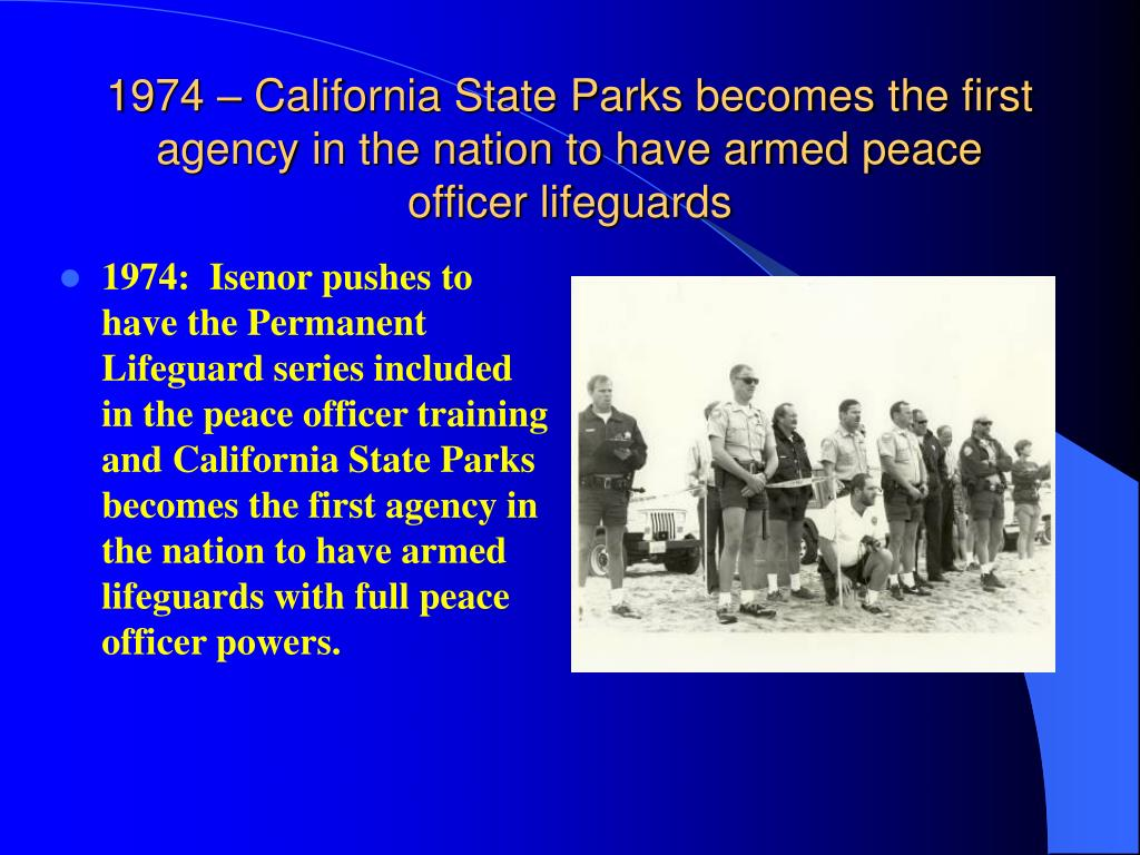 1974 – California State Parks becomes the first agency in the nation to have armed peace officer lifeguards