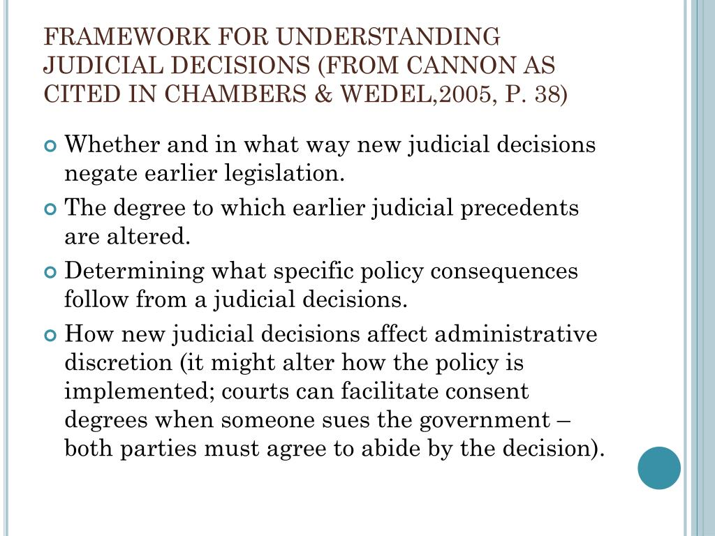 FRAMEWORK FOR UNDERSTANDING JUDICIAL DECISIONS (FROM CANNON AS CITED IN CHAMBERS & WEDEL,2005, P. 38)