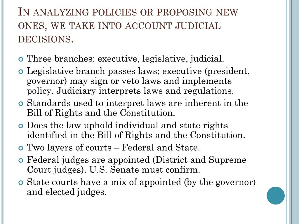 In analyzing policies or proposing new ones, we take into account judicial decisions.