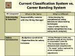 current classification system vs career banding system29