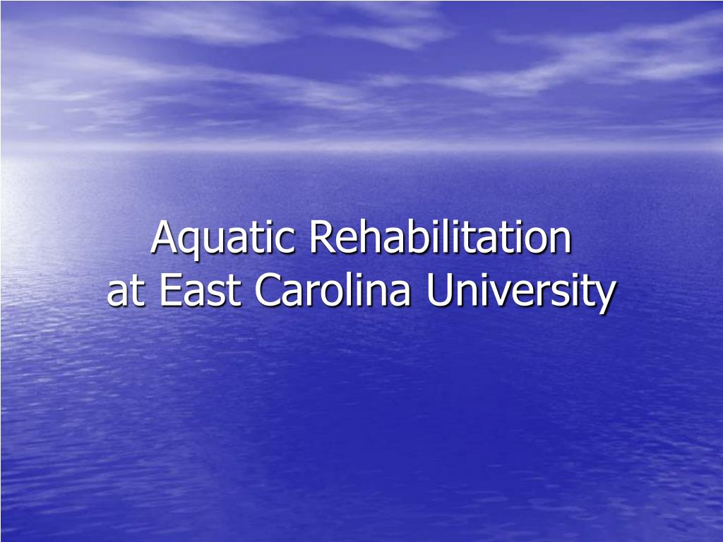aquatic rehabilitation at east carolina university l.