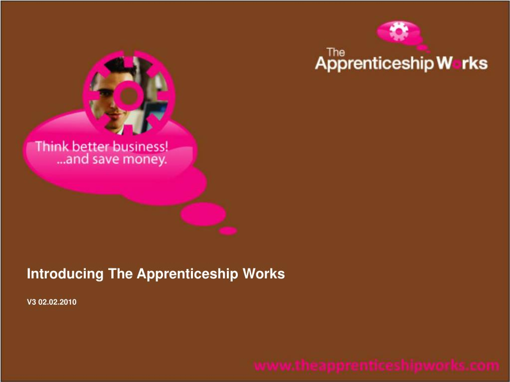 introducing the apprenticeship works v3 02 02 2010 l.