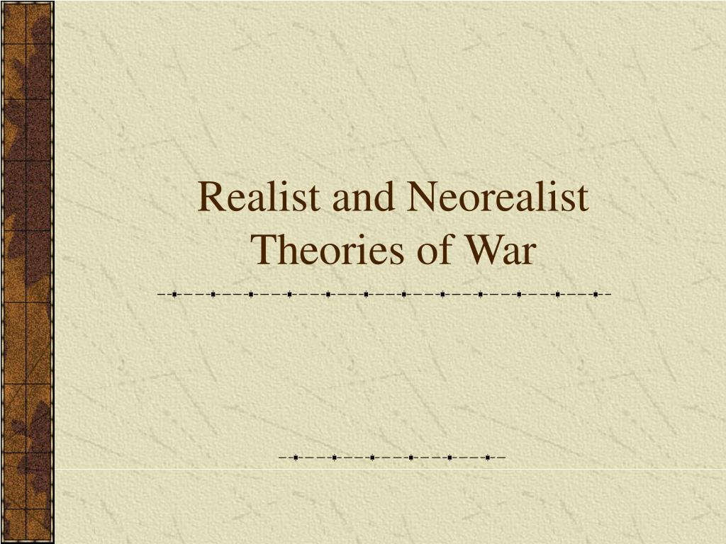 realist and neorealist theories of war l.
