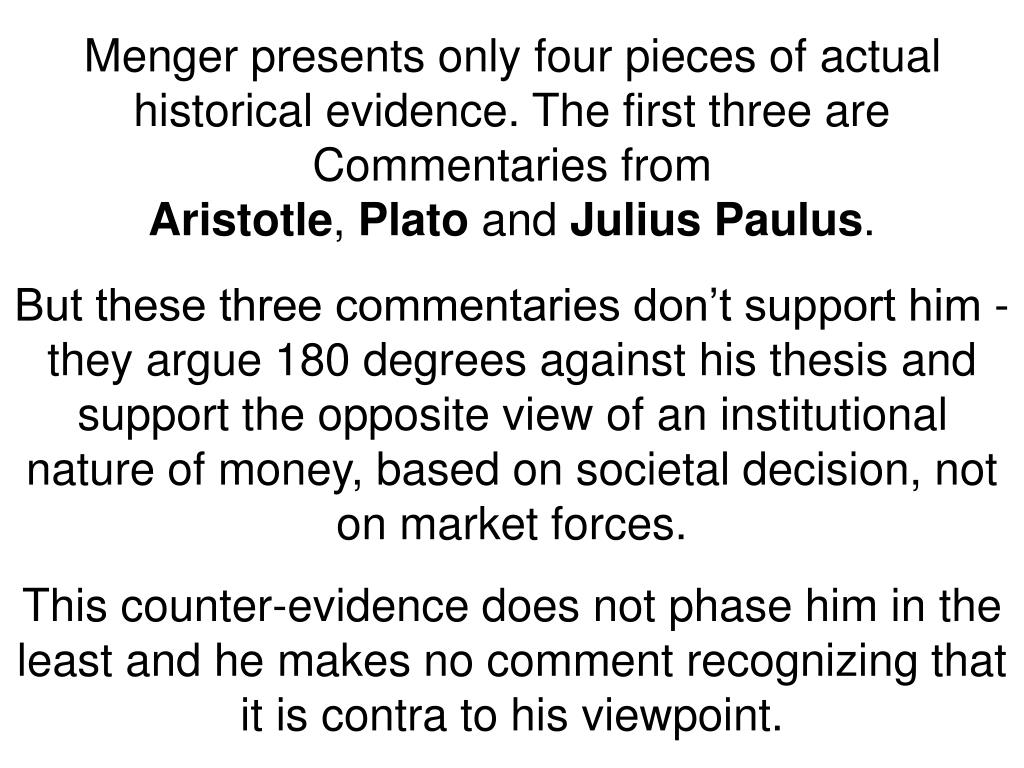 Menger presents only four pieces of actual historical evidence. The first three are Commentaries from