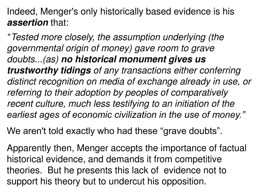Indeed, Menger's only historically based evidence is his