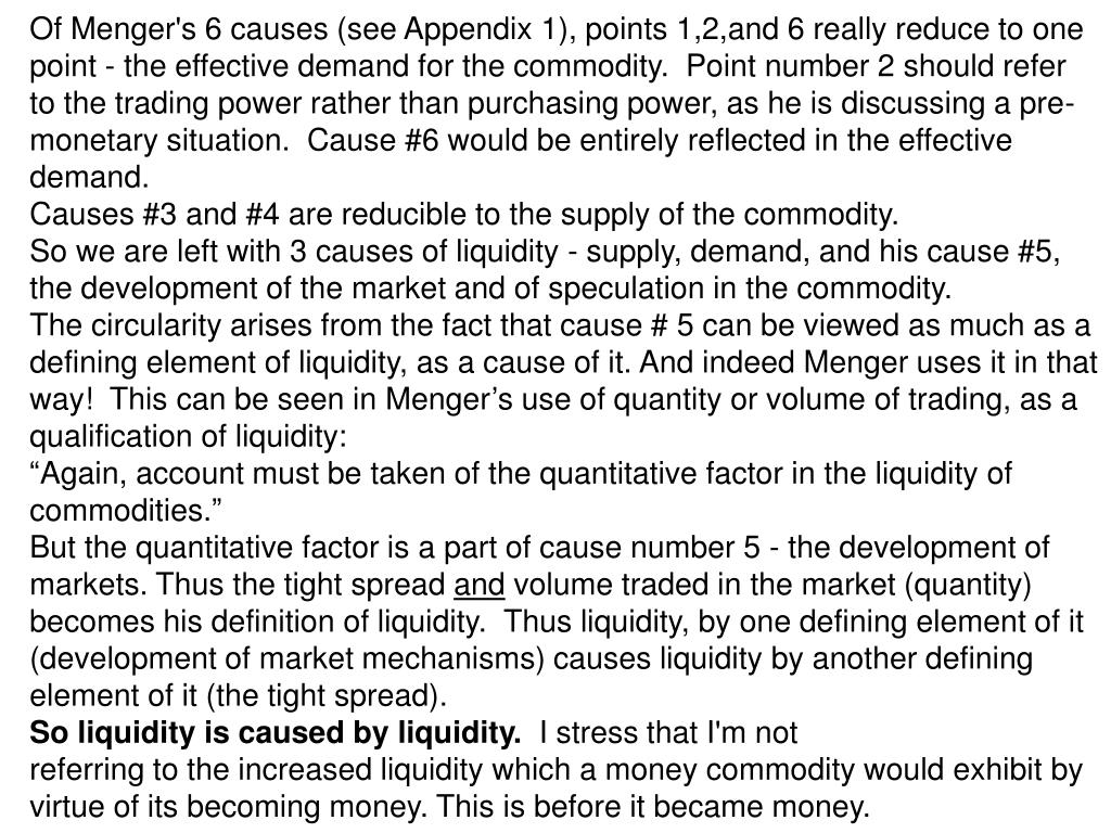 Of Menger's 6 causes (see Appendix 1), points 1,2,and 6 really reduce to one point - the effective demand for the commodity.  Point number 2 should refer to the trading power rather than purchasing power, as he is discussing a pre-monetary situation.  Cause #6 would be entirely reflected in the effective demand.