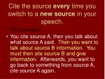 cite the source every time you switch to a new source in your speech