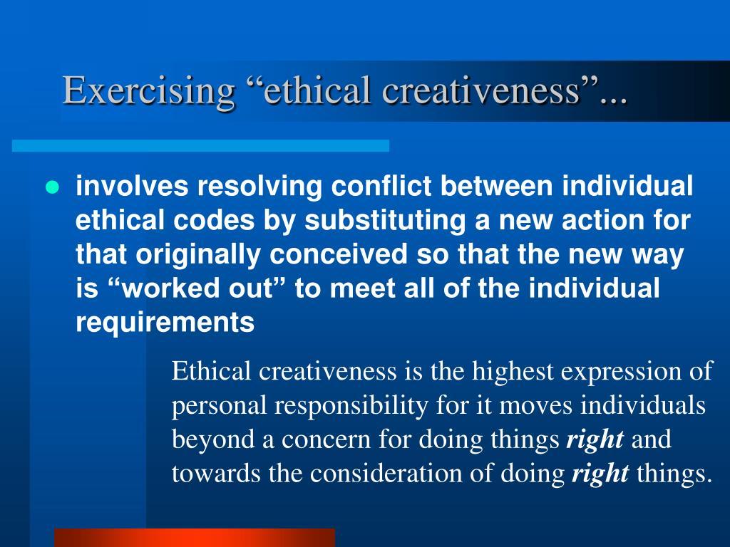 "Exercising ""ethical creativeness""..."