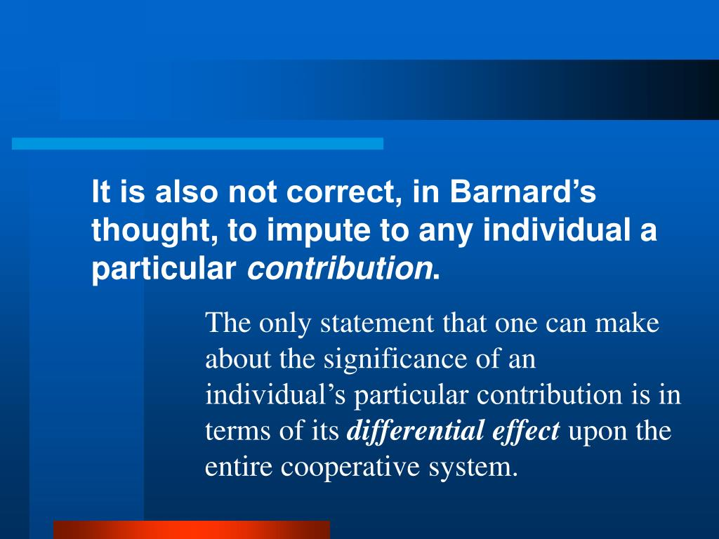 It is also not correct, in Barnard's thought, to impute to any individual a particular