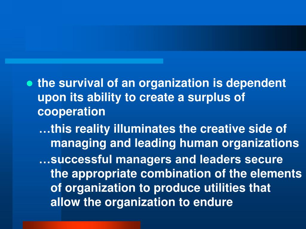 the survival of an organization is dependent upon its ability to create a surplus of cooperation