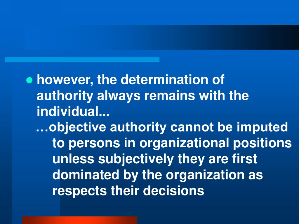 however, the determination of authority always remains with the individual...