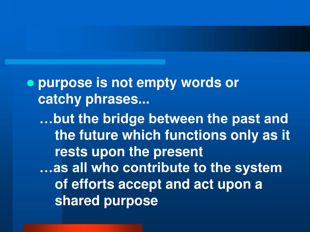 purpose is not empty words or catchy phrases...