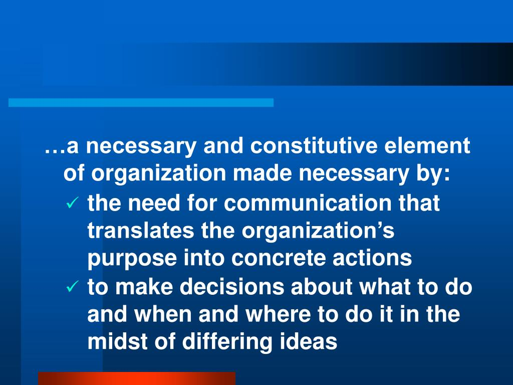 …a necessary and constitutive element of organization made necessary by: