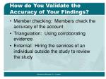 how do you validate the accuracy of your findings