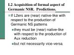 l2 acquisition of formal aspect of germanic nsr predictions