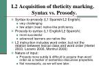 l2 acquisition of theticity marking syntax vs prosody