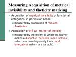 measuring acquisition of metrical invisibility and theticity marking