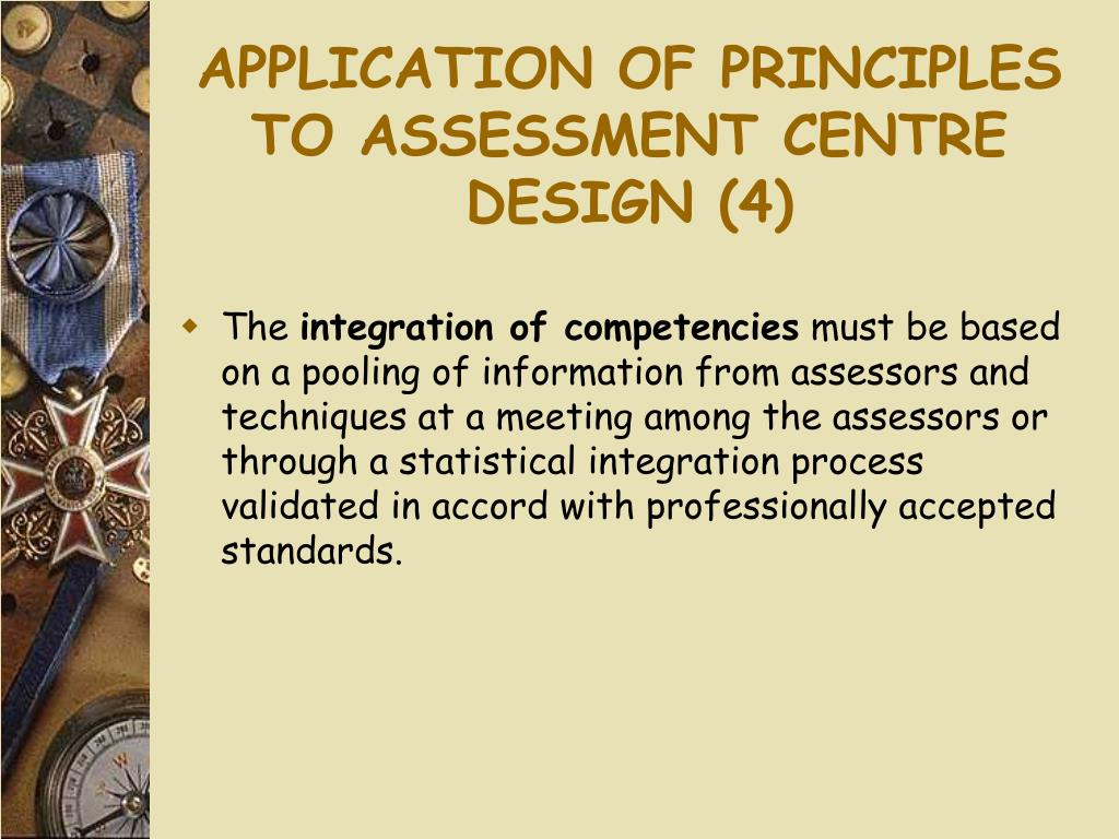 APPLICATION OF PRINCIPLES TO ASSESSMENT CENTRE DESIGN (4)