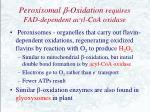 peroxisomal oxidation requires fad dependent acyl coa oxidase